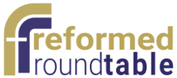 The Reformed Round Table